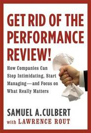 Get Rid of the Performance Review! by Samuel A Culbert