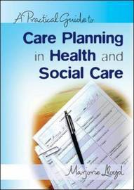 A Practical Guide to Care Planning in Health and Social Care by Marjorie Lloyd image