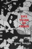 Five Years of Economic Crisis by Robert Skidelsky