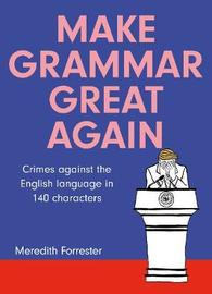 Make Grammar Great Again by Meredith Forrester