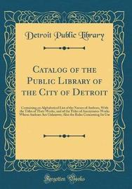 Catalog of the Public Library of the City of Detroit by Detroit Public Library image