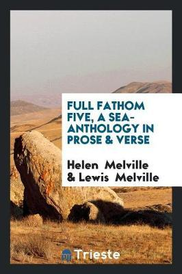 Full Fathom Five, a Sea-Anthology in Prose & Verse by Helen Melville
