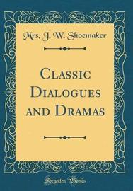 Classic Dialogues and Dramas (Classic Reprint) by Mrs J W Shoemaker image
