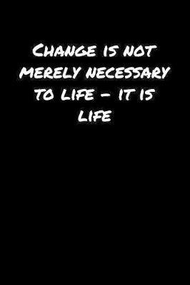Change Is Not Merely Necessary To Life � It Is Life� by Standard Booklets image