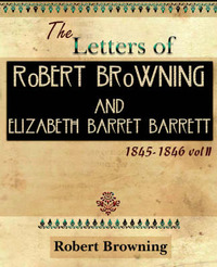 The Letters of Robert Browning and Elizabeth Barret Barrett 1845-1846 Vol II (1899) by Robert Browning
