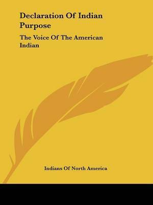 Declaration of Indian Purpose: The Voice of the American Indian by Of North America Indians of North America