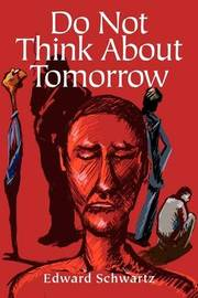 Do Not Think about Tomorrow by Edward Schwartz