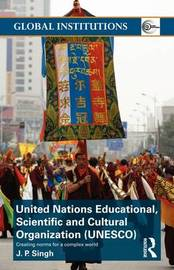 United Nations Educational, Scientific, and Cultural Organization (UNESCO) by J.P. Singh