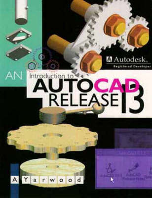 An Introduction to AutoCAD Release 13 by A. Yarwood