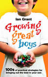 Growing Great Boys: 100s of Practical Strategies for Bringing Out the Best in Your Son by Ian Grant
