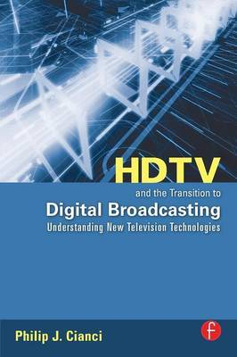 HDTV and the Transition to Digital Broadcasting by Philip J. Cianci