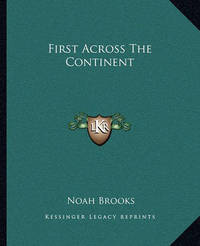 First Across the Continent by Professor Noah Brooks