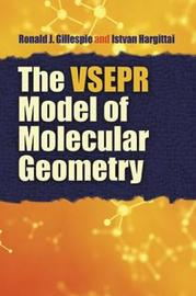 The VSEPR Model of Molecular Geometry by Ronald J. Gillespie