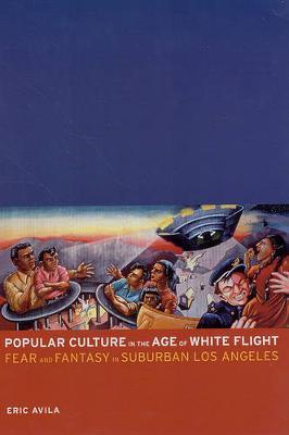 Popular Culture in the Age of White Flight by Eric Avila image