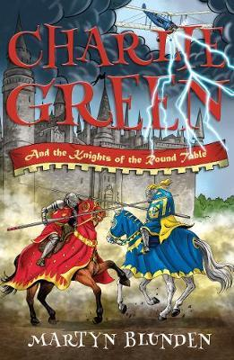 Charlie Green and the Knights of the Round Table by Martyn Blunden