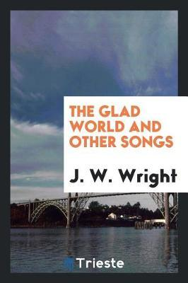 The Glad World and Other Songs by J.W. Wright image