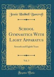 School Gymnastics with Light Apparatus, Vol. 3 by Jessie Hubbell Bancroft