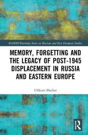 Memory, Forgetting and the Legacy of Post-1945 Displacement in Russia and Eastern Europe by Uilleam Blacker image