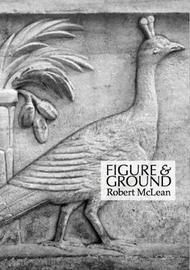 Figure & Ground by Robert McLean