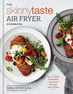 The Skinnytaste Air Fryer Cookbook by Gina Homolka
