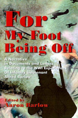 For My Foot Being Off: A Narrative in Documents and Letters Relating to the Wwi Experiences of Infantry Lieutenant Alfred Barlow image