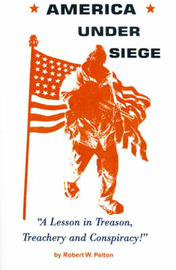 America Under Siege: A Lesson in Treason, Treachery and Conspiracy! by Robert W. Pelton image