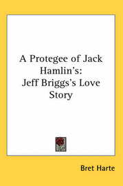 A Protegee of Jack Hamlin's: Jeff Briggs's Love Story by Bret Harte image