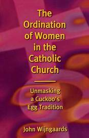 The Ordination of Women in the Catholic Church by John N.M. Wijngaards