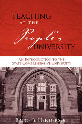 Teaching at the People's University: An Introduction to the State Comprehensive University by Bruce B. Henderson