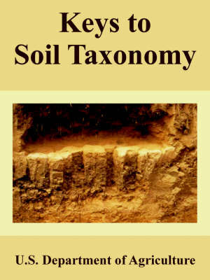 Keys to Soil Taxonomy by Department Of Agriculture U S Department of Agriculture
