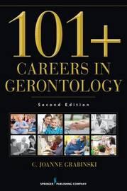 101 Careers in Gerontology by C. Joanne Grabinski