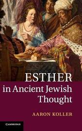 Esther in Ancient Jewish Thought by Aaron Koller