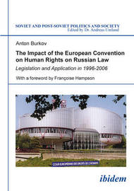 The Impact of the European Convention on Human R - Legislation and Application in 1996-2006 by Anton Burkov
