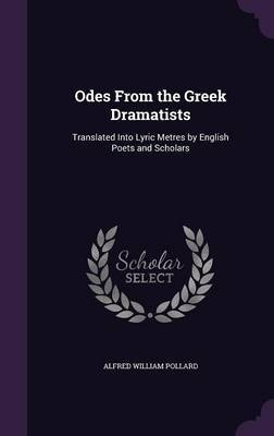 Odes from the Greek Dramatists by Alfred William Pollard