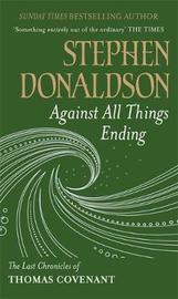 Against All Things Ending (The Last Chronicles of Thomas Covenant #3) by Stephen Donaldson