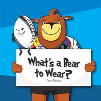 What's a Bear to Wear by Tom Palmer
