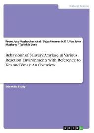 Behaviour of Salivary Amylase in Various Reaction Environments with Reference to Km and Vmax. an Overview by Jiby John Mathew
