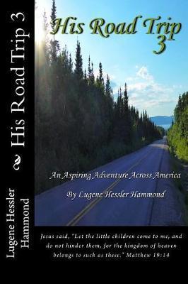 His Road Trip 3 by Lugene Hessler Hammond
