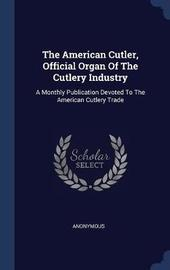 The American Cutler, Official Organ of the Cutlery Industry by * Anonymous image