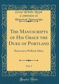 The Manuscripts of His Grace the Duke of Portland, Vol. 3 by Great Britain. Royal Commis Manuscripts
