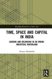 Time, Space and Capital in India by Atreyee Majumder