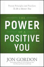 The Power of a Positive You by Jon Gordon