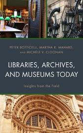 Libraries, Archives, and Museums Today by Peter Botticelli