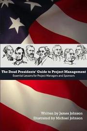 Dead Presidents' Guide to Project Management by James Johnson