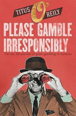 Please Gamble Irresponsibly by Titus O'Reily