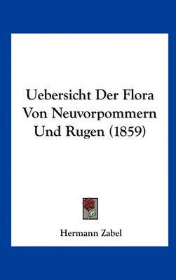 Uebersicht Der Flora Von Neuvorpommern Und Rugen (1859) by Hermann Zabel image