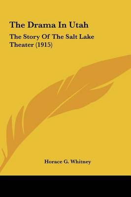 The Drama in Utah: The Story of the Salt Lake Theater (1915) by Horace G Whitney image