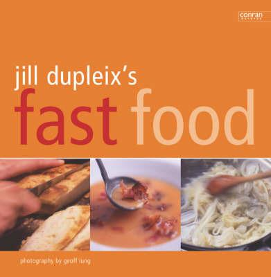 Jill Dupleix's Fast Food by Jill Dupleix