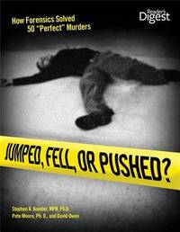 """Jumped, Fell, or Pushed?: How Forensics Solved 50 """"Perfect"""" Murders by Stephen A Koehler"""