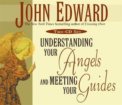 Understanding Your Angels and Meeting Your Guides by John Edward image
